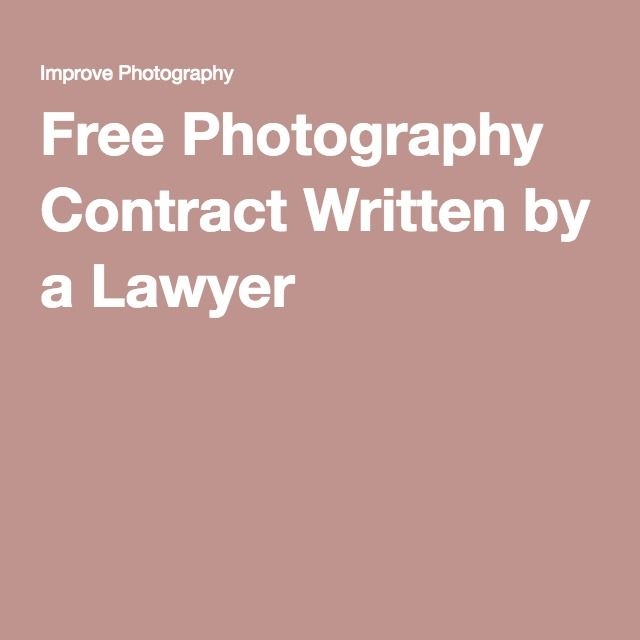 Free Photography Contract Written By A Lawyer More Interested In