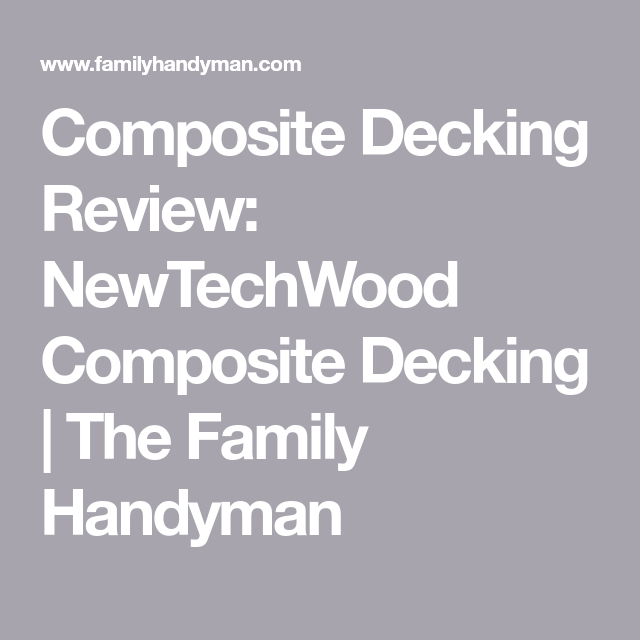 Composite Decking Review: NewTechWood | For the Home ...