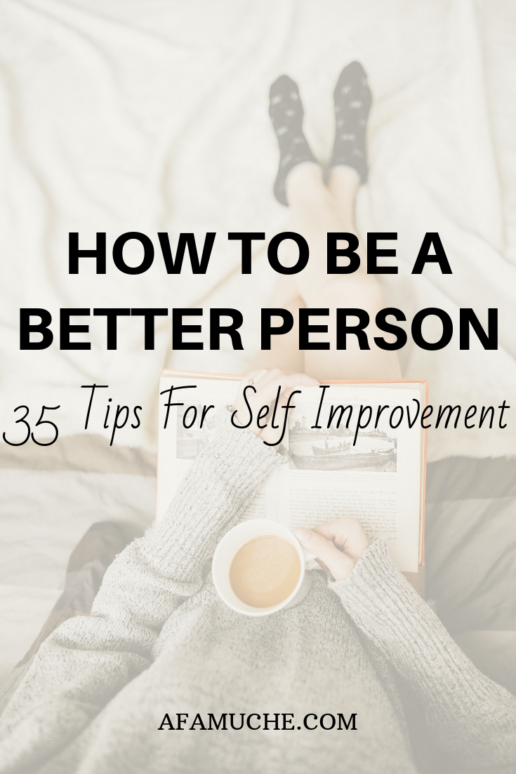 How To Be A Better Person: 35 Tips for Self Improvement #personalgrowth