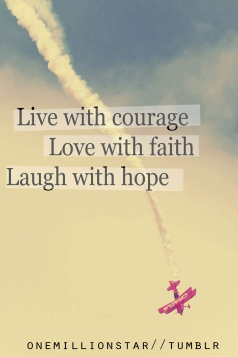 Live With Courage Love With Faith Laugh With Hope. Love This Quote For A  Tattoo