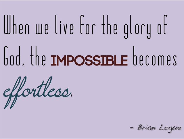 when we live for the glory of god the impossible becomes