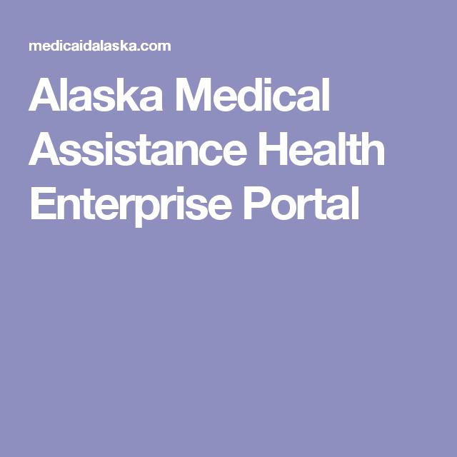 Alaska Medical Assistance Health Enterprise Portal Enterprise Portal Enterprise Health