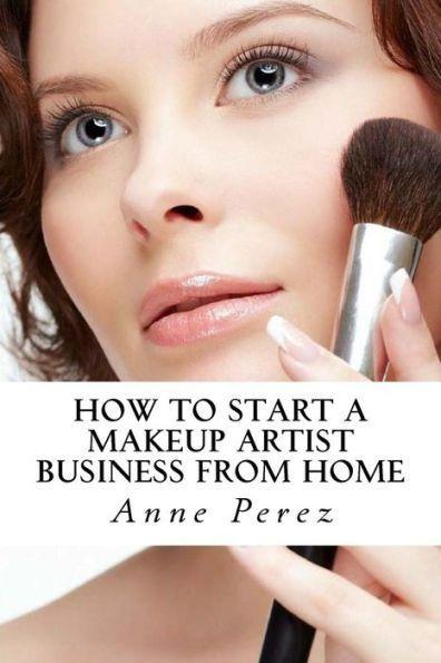 Make Money With Makeup How To Start A Makeup Artist Business From Home Makeup Artist Business Makeup Artist Marketing Makeup Artist Kit