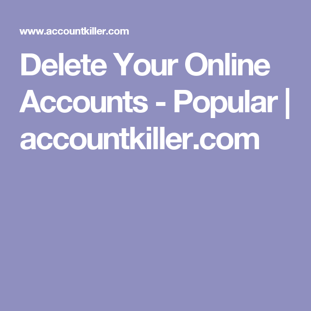 Delete Your Online Accounts - Popular   accountkiller.com