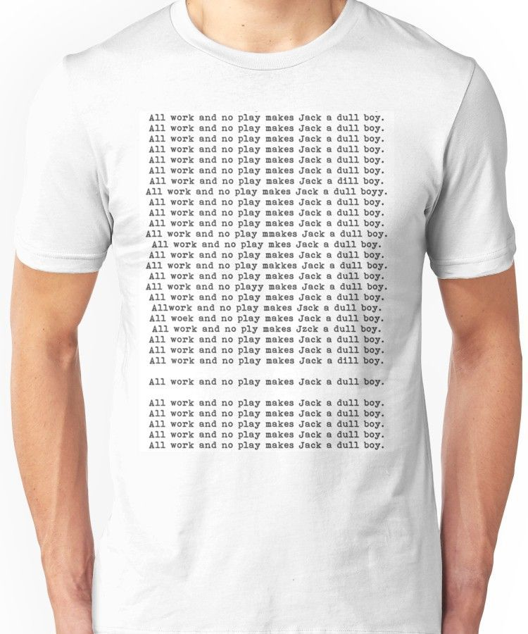 All Work And No Play Makes Jack A Dull Boy T Shirt By Caroline