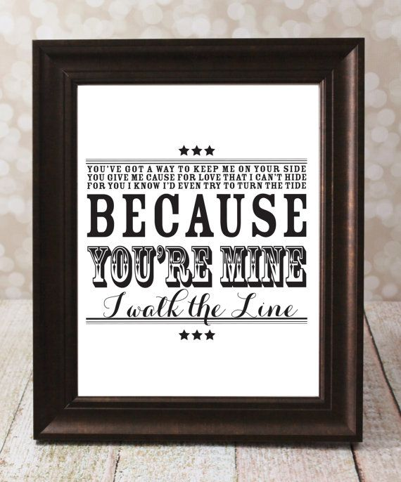 Because You Re Mine I Walk The Line Johnny Cash Wedding Etsy Typographic Art Print Youre Mine Country Song Lyrics