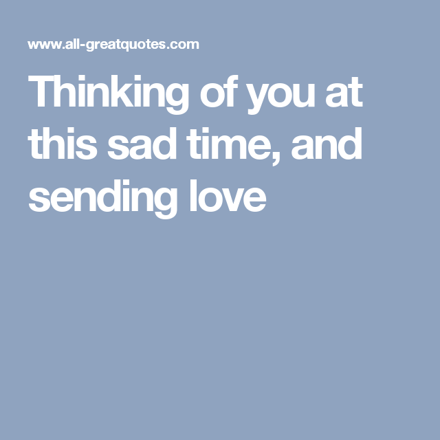 Thinking Of You At This Sad Time And Sending Love Words