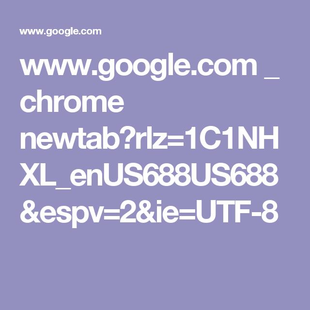 www.google.com _ chrome newtab?rlz=1C1NHXL_enUS688US688&espv=2&ie=UTF-8