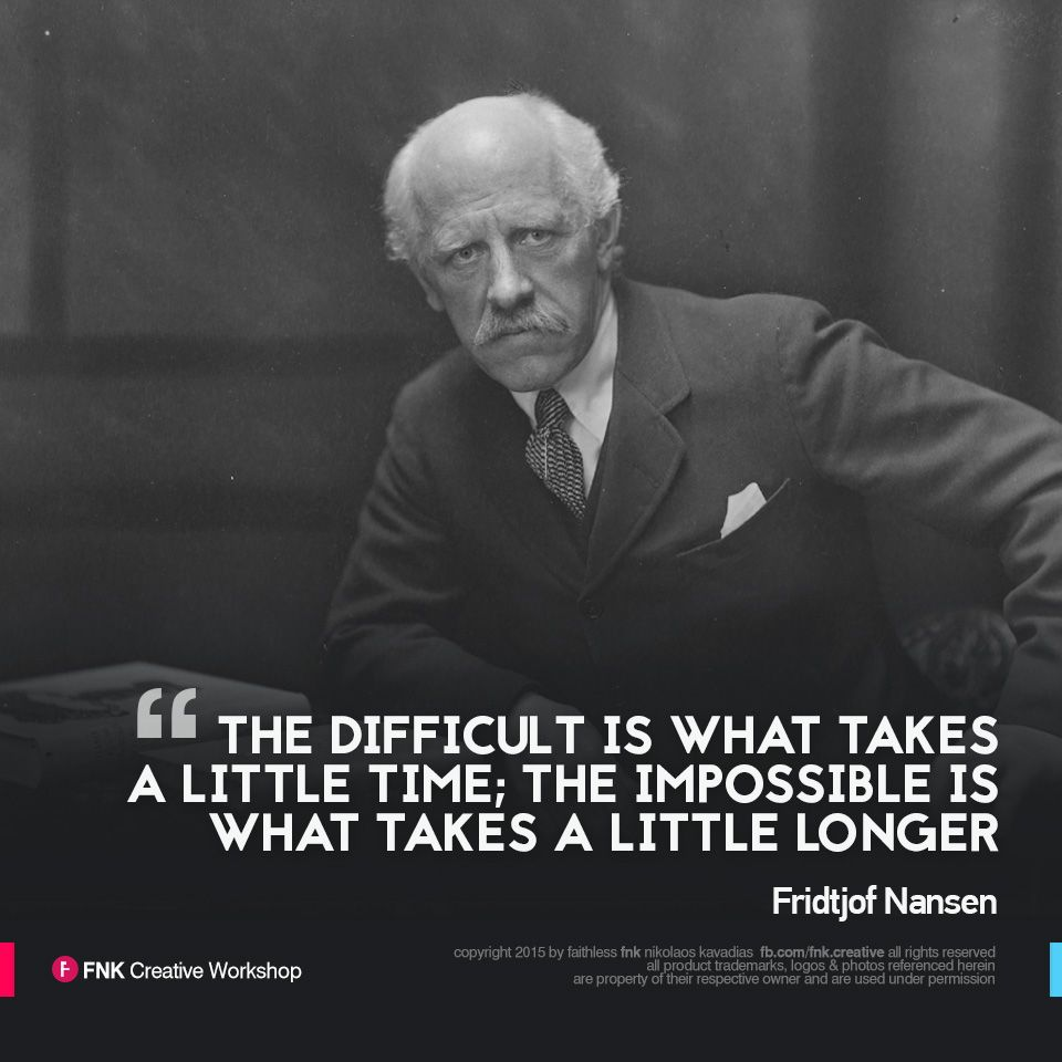 "Fridtjof Nansen Quotes Entrancing Fridtjof Nansen  Quote Of The Day ""the Difficult Is What Takes A L"
