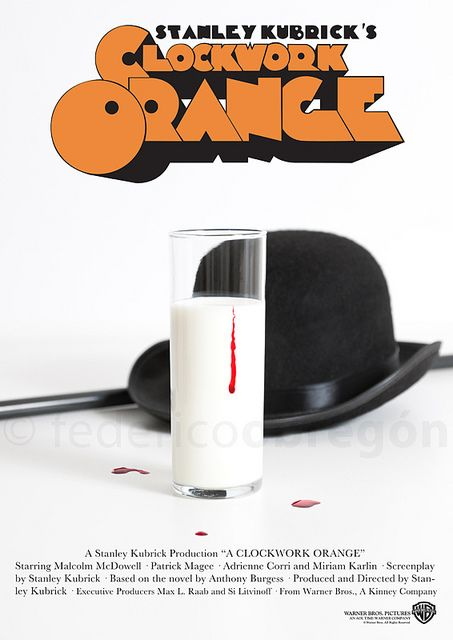 A Clockwork Orange. One of my favorite films