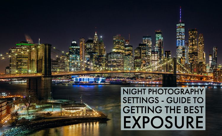 Night Photography Settings Guide To Getting The Best Exposure Night Photography Photography Settings Photography