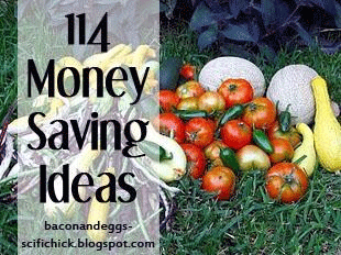 114 Money Saving Ideas - may be worth reading. Never know when you'll pick up some new tips - not likely- but worth the try.