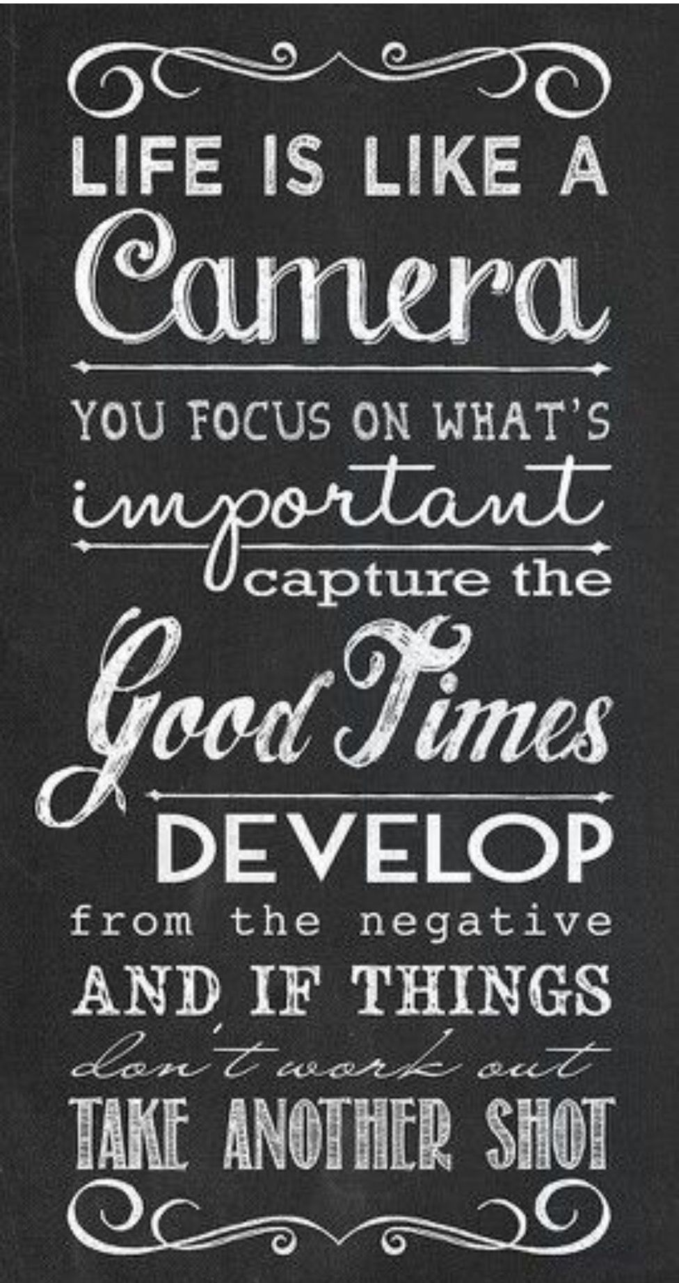 Life is like a camera. You focus on what's important