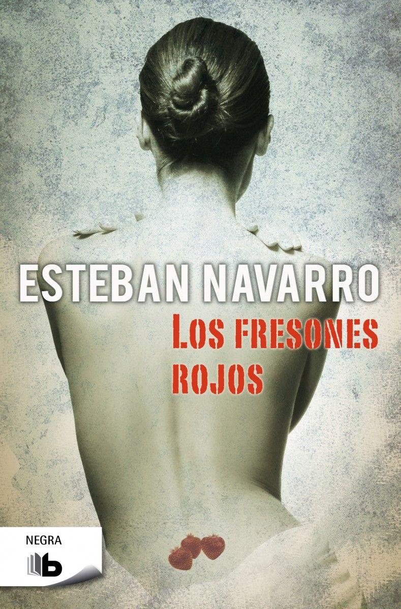 Los fresones rojos, de Esteban Navarro - Editorial: Ediciones B - Signatura: N NAV fre - Código de barras: 3323284