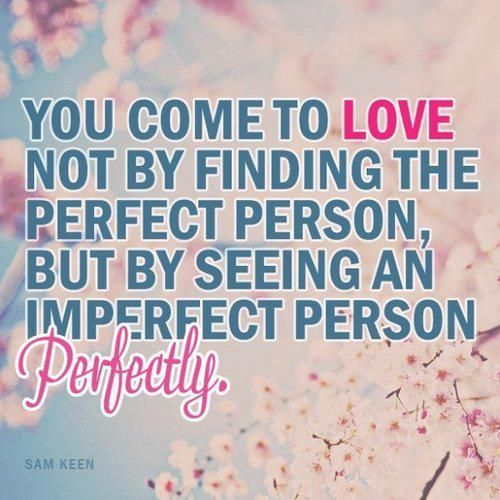 Charmant Love Quote, You Come To Love Not By Finding The Perfect Person But By  Seeing An Imperfect Person Perfectly. So True!