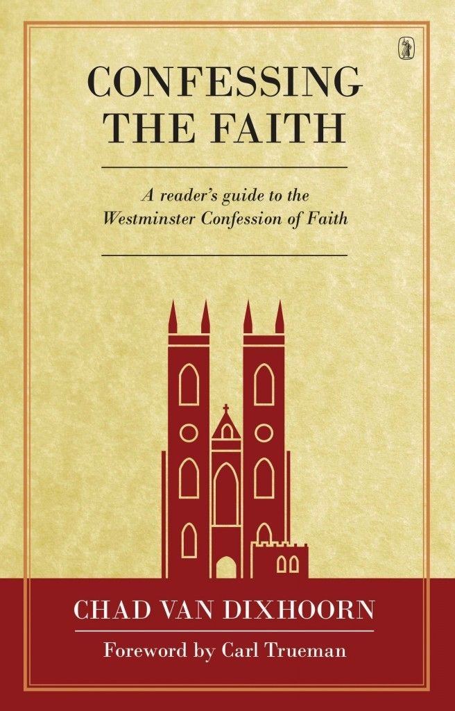 Confessing The Faith Westminster Confession Faith Reformed