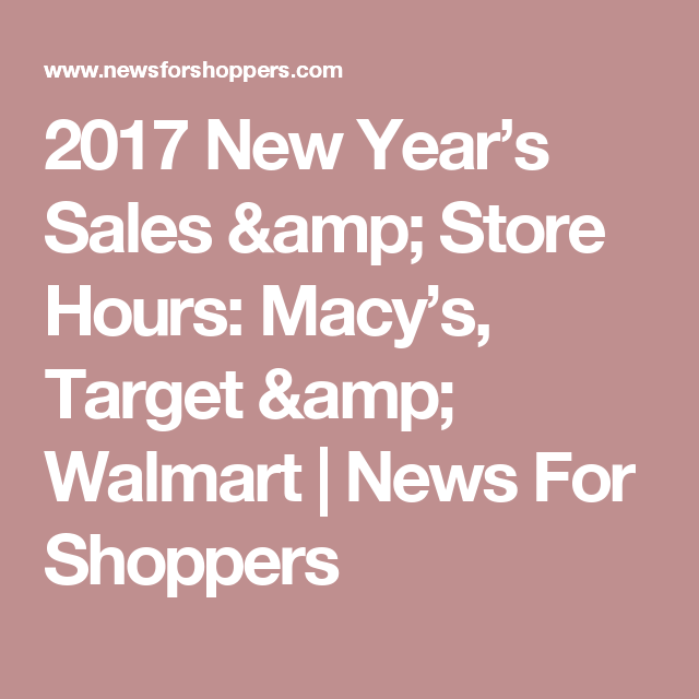 2017 new years sales store hours macys target walmart news for shoppers - Walmart Day After Christmas Hours