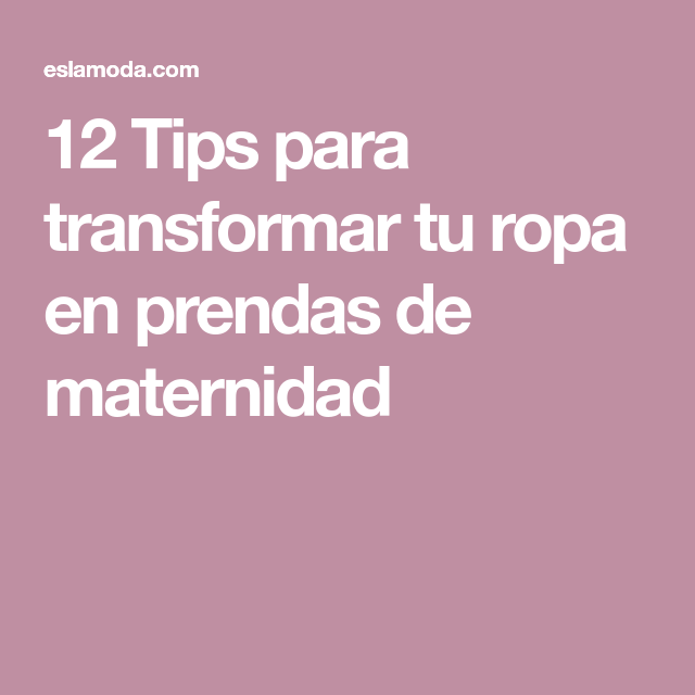 dfd2fea3f 12 Tips para transformar tu ropa en prendas de maternidad Ropa De Maternidad