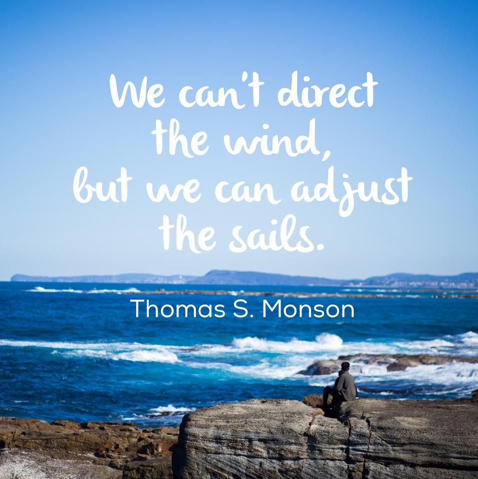 "Direct General Quote We Can't Direct The Wind But We Can Adjust The Sails."" Thomas S"