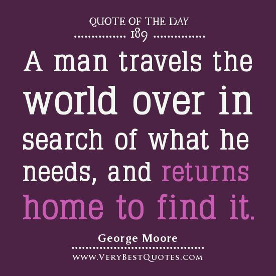 very best quotes images | Family quote of the day, A man travels the world over in search of ...