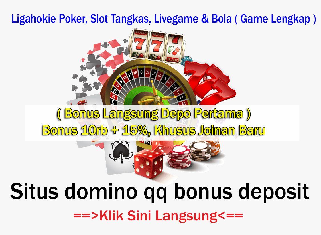 Situs Domino Qq Bonus Deposit Main Di Website Resmi Bertestimoni Poker Slot Agen
