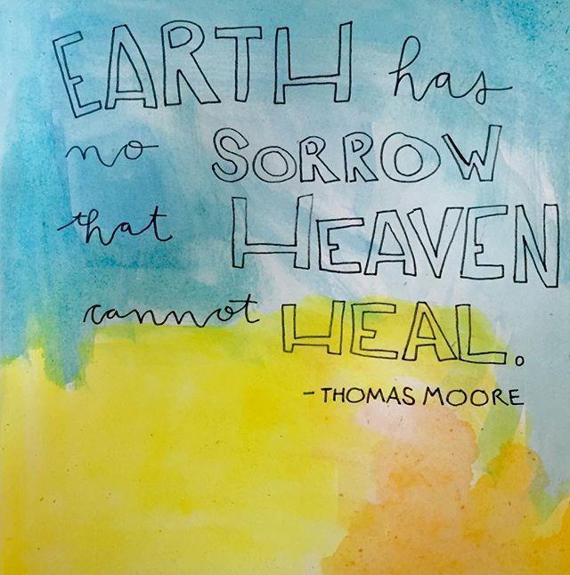 Earth has no sorrow that Heaven cannot heal- Thomas Moore  #painting #artist #artjournal #lettering #sketchbook #wordsofhope #heaven #thomasmoore #becreative #art #handlettering #sarahwagnerart #iloveyoulwo