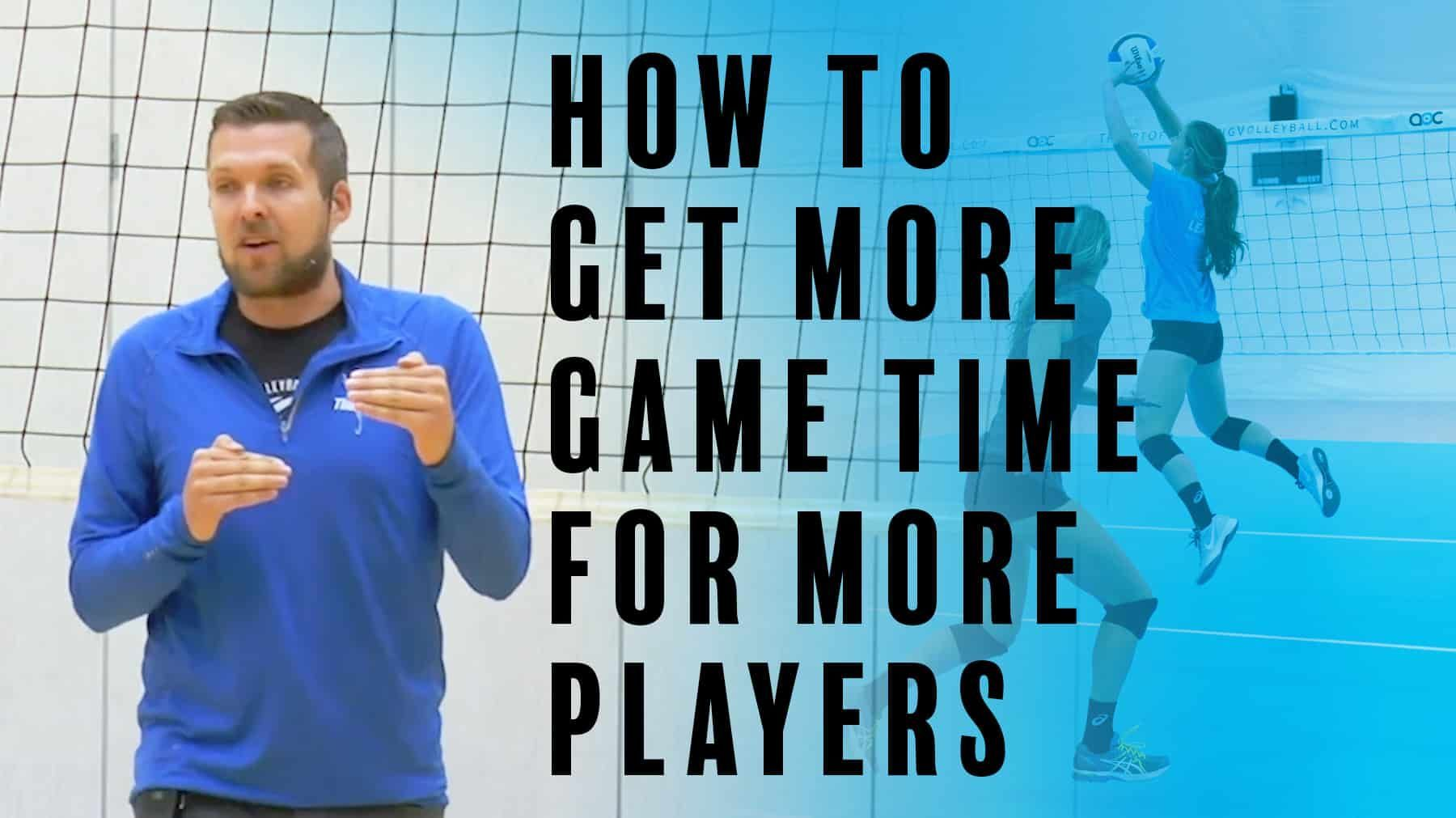 How To Get More Game Time For More Players Volleyball Tryouts Coaching Volleyball Game Time