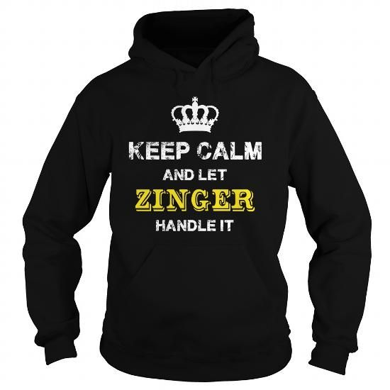Cool  KEEP CALM AND LET ZINGER HANDLE IT T-Shirts