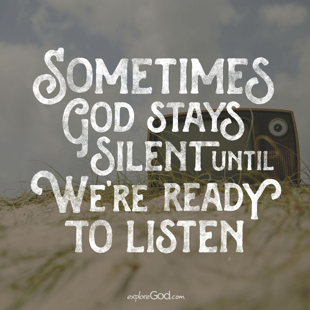 Sometimes God Stays Silent Until Were Ready To Listen F