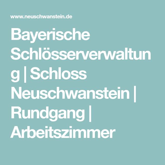 Bayerische Schlosserverwaltung Schloss Neuschwanstein Rundgang Arbeitszimmer Schloss Neuschwanstein Neuschwanstein Schloss