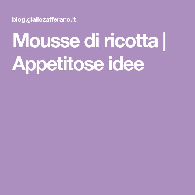 Mousse di ricotta   Appetitose idee
