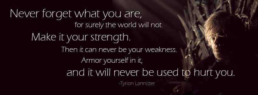 Image result for tyrion lannister never forget what you are quote