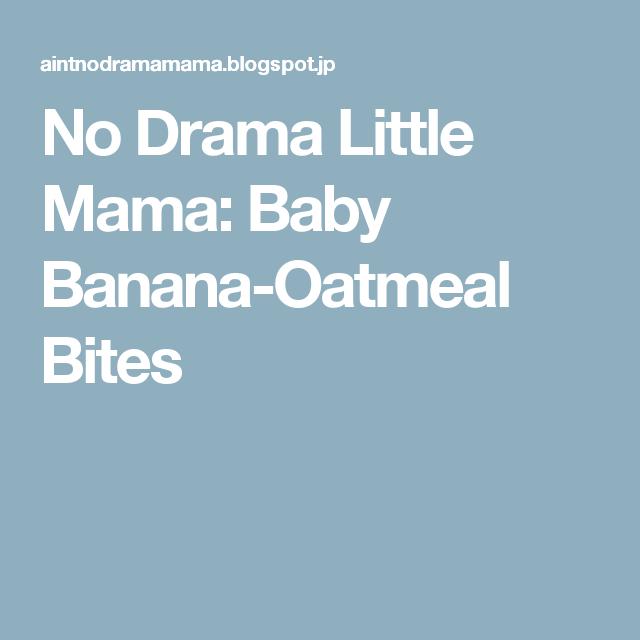 No Drama Little Mama: Baby Banana-Oatmeal Bites