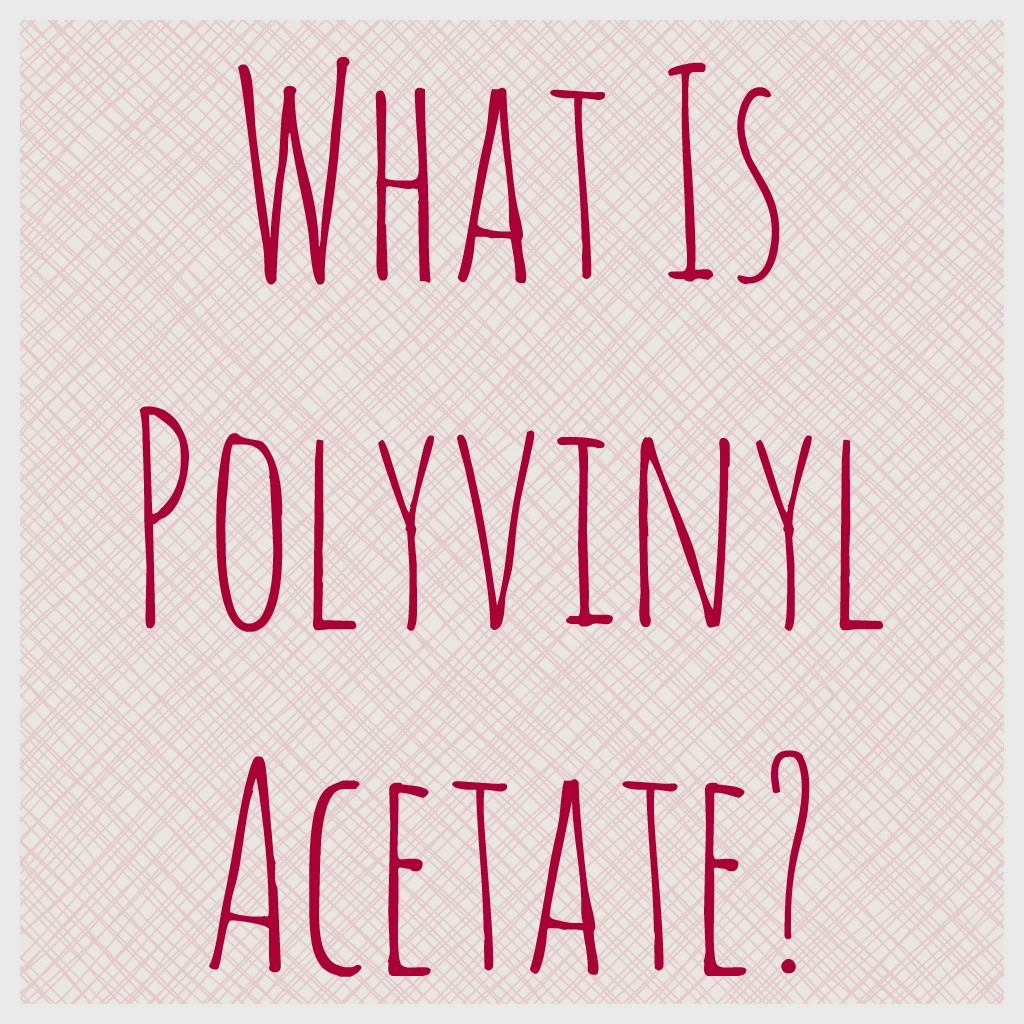 What Is Polyvinyl Acetate? For Those Science-y Folks Out
