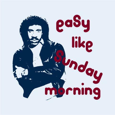 How Can It Be Sunday Already Easy Like Sunday Morning Lionel Richie Sunday Morning