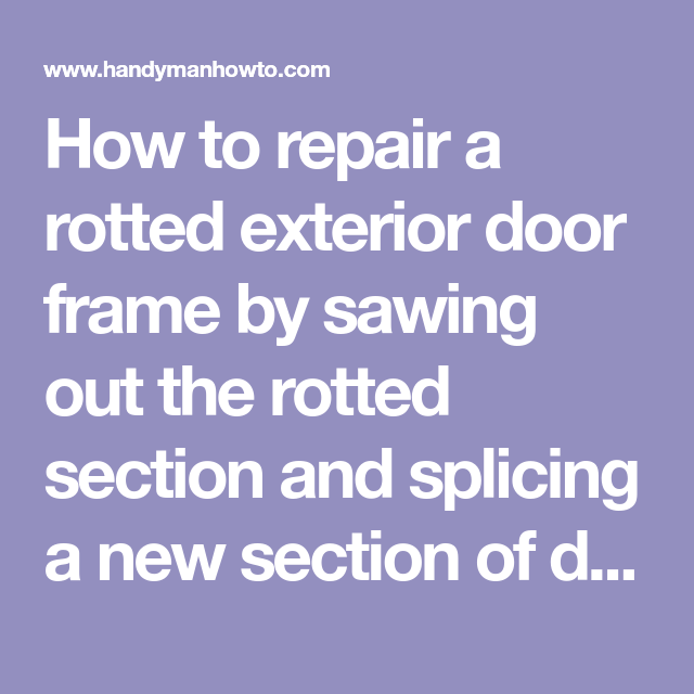 how to repair a rotted exterior door frame by sawing out the rotted