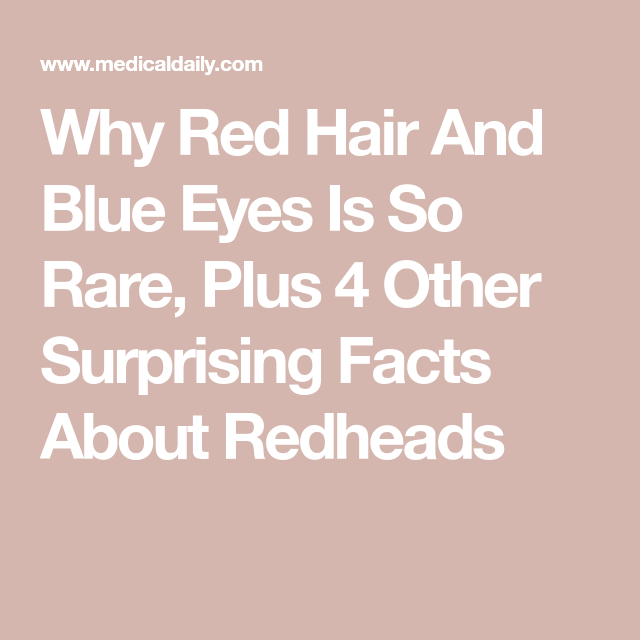 Why Red Hair And Blue Eyes Is So Rare Plus 4 Other Surprising Facts About Redheads Redhead Facts Red Hair Facts Red Hair Quotes