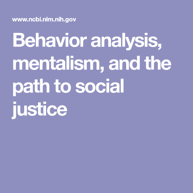 Behavior Analysis Mentalism And The Path To Social Justice Behavior Analysis Behavioral Analysis Social Justice