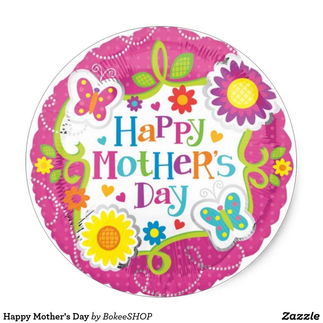 Happy Mother S Day Classic Round Sticker Happy Mothers Day Happy Mother S Day Foil Balloons