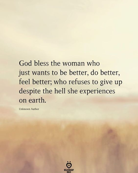 God bless the woman who just wants to be better, do better, feel better;
