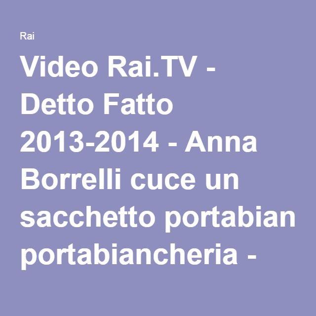 Video Rai.TV - Detto Fatto 2013-2014 - Anna Borrelli cuce un sacchetto portabiancheria - Detto fatto del 19/05/2014