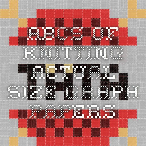 ABCs of Knitting - Actual Size Graph Papers Knit and Crochet - graph papers