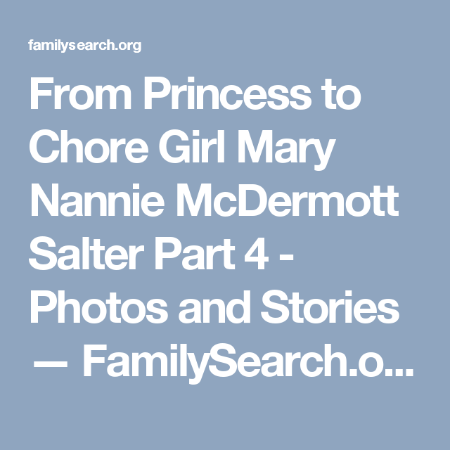 From Princess to Chore Girl Mary Nannie McDermott Salter Part 4 - Photos and Stories — FamilySearch.org