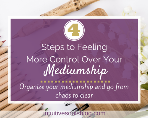 Mediumship: 4 Steps to More Control with Spirit ...