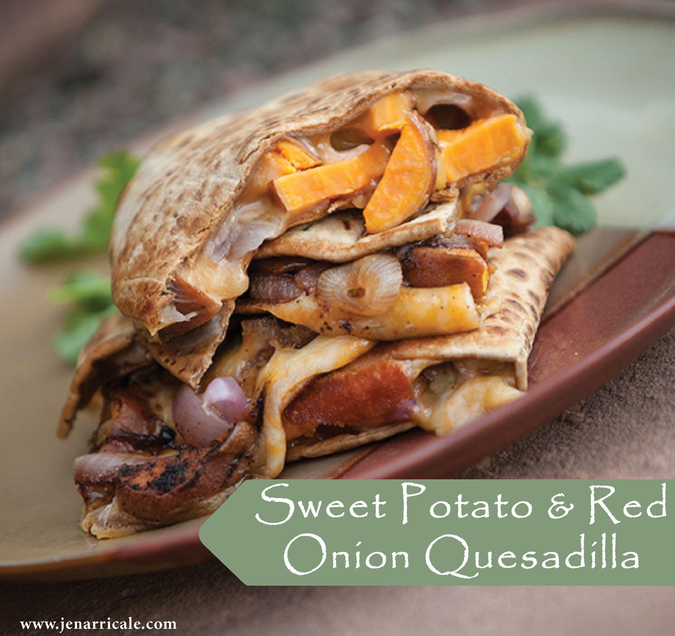 Sweet Potato and Red Onion Quesadilla http://www.jenarricale.com/recipes/sweet-potato-and-red-onion-quesadilla-serves-4-6/