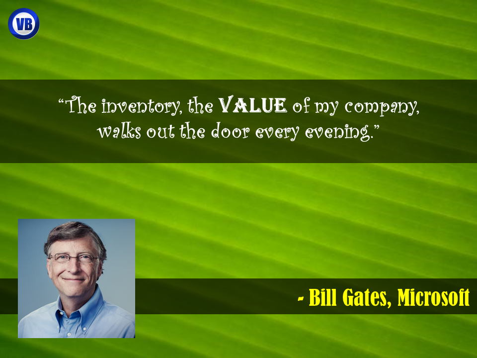The Inventory The Value Of My Company Walks Out The Door Every Evening Bill Gates Microsoft Walk Out The Door Walk Out Bill Gates