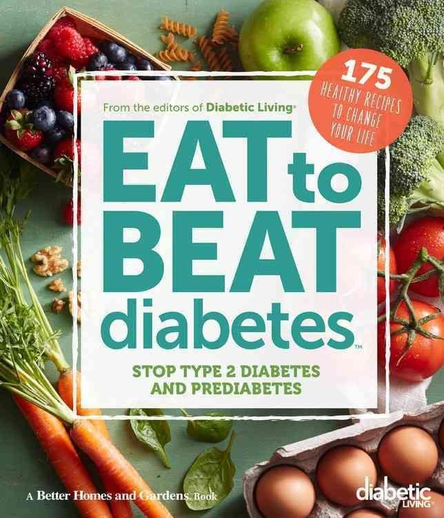Diabetic living eat to beat diabetes stop type 2 diabetes and diabetic living eat to beat diabetes stop type 2 diabetes and prediabetes 175 healthy ccuart Gallery