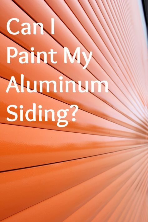 Yes You Can Paint Aluminum Siding But You Need To Do