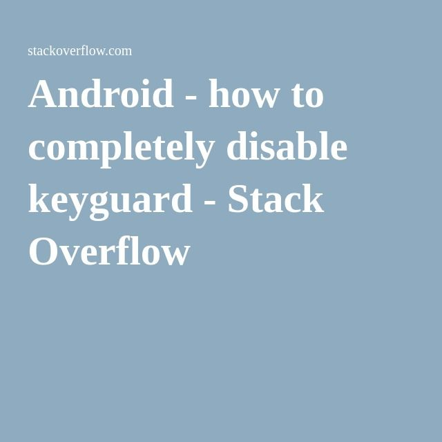 Android How To Completely Disable Keyguard Stack Overflow Disability Stack Overflow Android