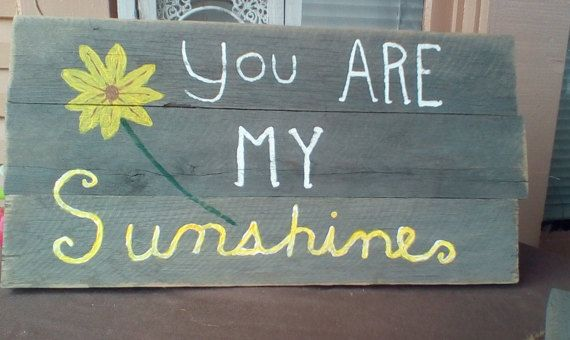 Hey, I found this really awesome Etsy listing at https://www.etsy.com/listing/459049962/reclaimed-wood-you-are-my-sunshine-plank